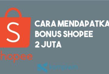 Cara Mendapatkan Bonus Shopee 2 Juta