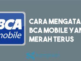 Cara Mengatasi BCA Mobile Yang Merah Terus