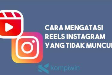 Cara Mengatasi Reels Instagram yang Tidak Muncul