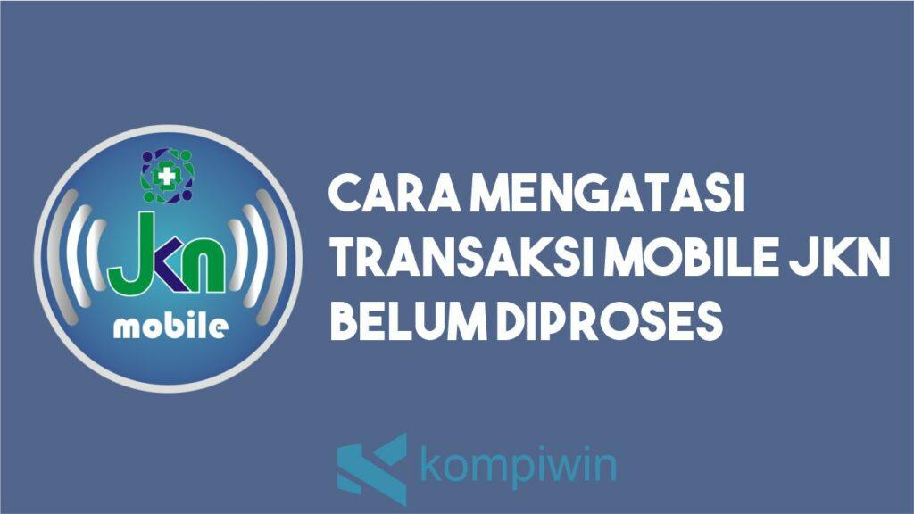 Cara Mengatasi Transaksi Mobile JKN Belum Diproses