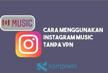 Cara Menggunakan Instagram Music Tanpa VPN