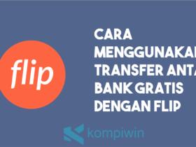 Cara Menggunakan Transfer Antar Bank Gratis Dengan Flip