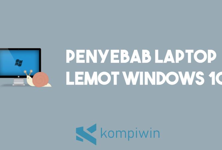 Penyebab Laptop Windows 10 Lemot 12