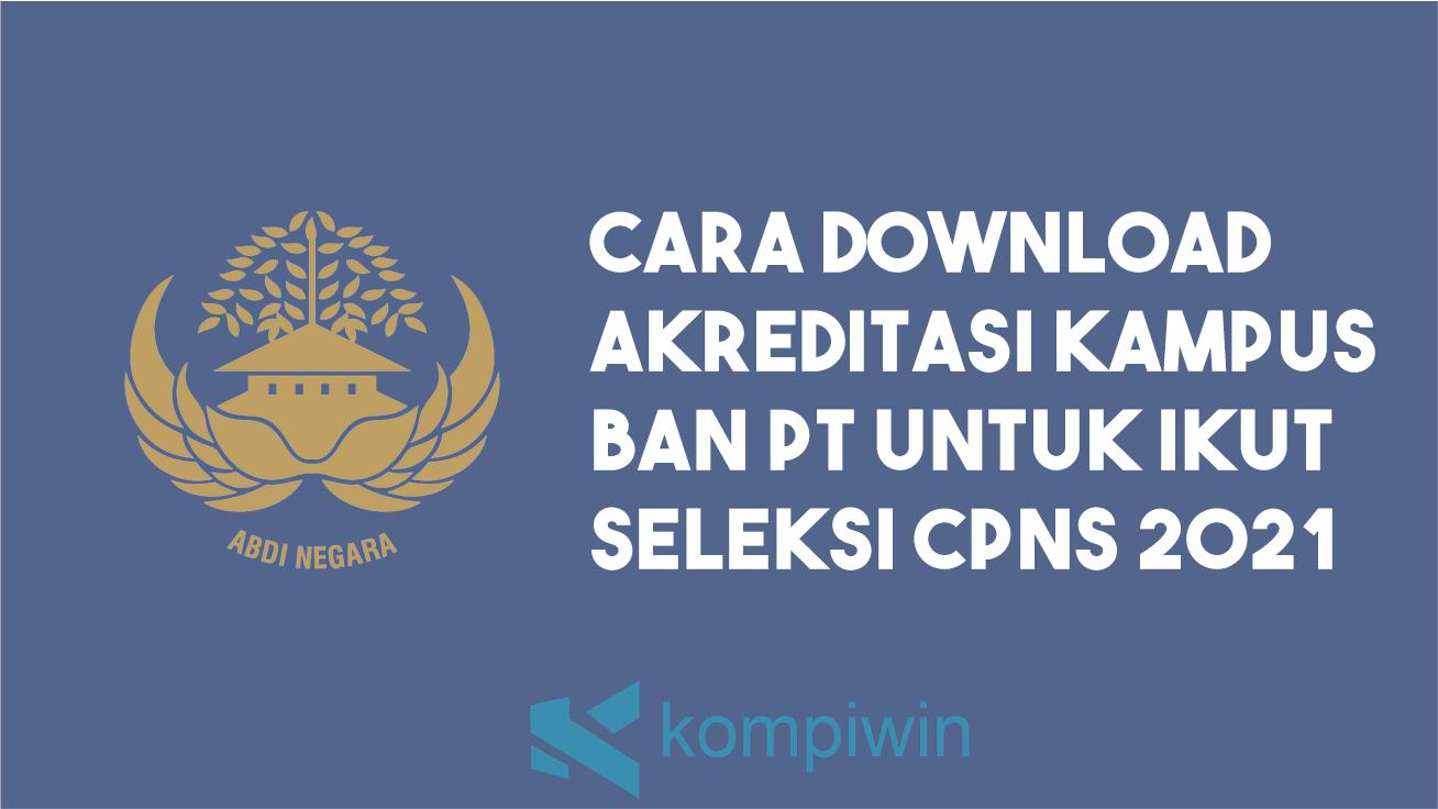 Cara Download Akreditasi Kampus BAN PT Untuk Ikut Seleksi CPNS 2021