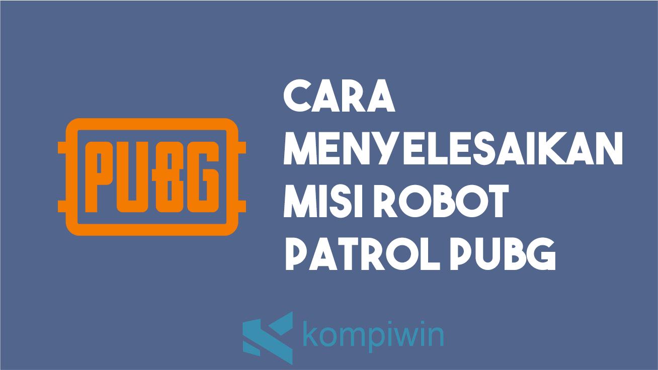 Cara Menyelesaikan Misi Robot Patrol PUBG